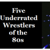 Thumbnail image for 5 of the Most Underrated Wrestlers of the 80s
