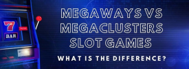 Thumbnail image for Megaways vs Megaclusters Slot Games – What is the Difference?