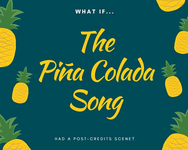 Post image for What if the Pina Colada Song had a Post Credits Scene?